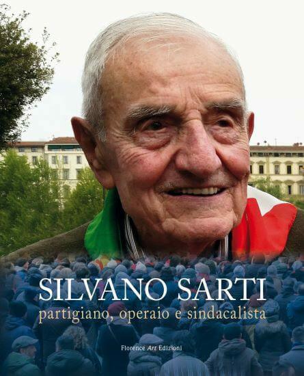 """""""Silvano Sarti: partigiano, operaio, sindacalista"""", martedì la presentazione a Firenze"""